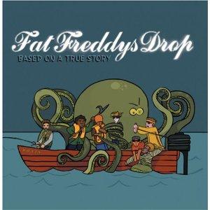 Fat Freddys Drop Based on a True Story